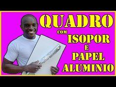 D.I.Y - QUADRO DE ALUMINIO E ISOPOR - SUPER FACIL SÉRIE #exporao - YouTube