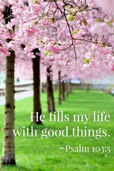 "Bible Quotes from the Old Testament - The book of Psalms - ""He fills my life with good things. Bible Scriptures, Bible Quotes, Scripture Verses, Bible Quotations, Uplifting Scripture, Scripture Images, Encouraging Verses, Uplifting Messages, Biblical Quotes"