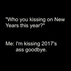 Kissing 2017 goodbye