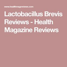 Lactobacillus Brevis Reviews - Health Magazine Reviews