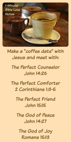 Jesus plays important roles in our lives. He's our Counselor, our Comforter, our Friend, Our Peace and Joy. There are so many reasons we should meet with Christ. This devotion offers an idea for meeting Jesus for coffee! Bible Scriptures, Bible Quotes, Bible Prayers, Biblical Quotes, Religious Quotes, Faith Quotes, Christian Life, Christian Quotes, Images Bible
