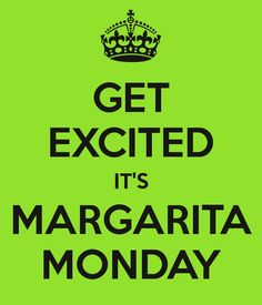 Margaritas and Learn to Love Me Quickie to take the Monday Blue's away! Have a few friends over we will bring the entertainment. Hey it's free and you get a shopping spree! Monday Humor, Monday Quotes, Lets Do It, Bring It On, Margarita Quotes, Liquor Quotes, Monday Blues, Learn To Love, Get Excited