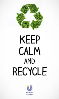 Keep Calm And Recycle.