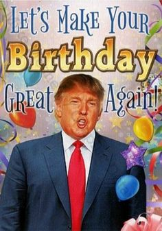 Trump / make your birthday great again! Best Birthday Wishes Quotes, Happy Birthday Wishes Cards, Happy Birthday Signs, Birthday Songs, Funny Birthday, Happy Birthday Trump, Card Sayings, Nevada, Gifs