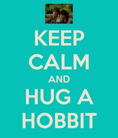 KEEP CALM AND HUG A HOBBIT