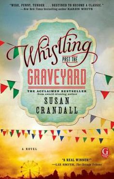 Whistling Past the Graveyard- this was like the Help meets Saving Cee Cee Honeycutt- great read.- love it
