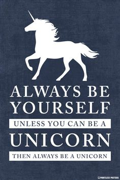 Always Be Yourself, Unless You Can Be A Unicorn Poster – Pointless Posters I Am A Unicorn, Unicorn Art, Magical Unicorn, Rainbow Unicorn, Unicorn Names, Unicorn Drawing, Beautiful Unicorn, Cute Quotes, Funny Quotes