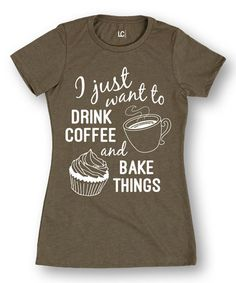 Look what I found on #zulily! Stone 'Drink Coffee Bake Things' Fitted Tee #zulilyfinds