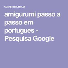 amigurumi passo a passo em portugues - Pesquisa Google