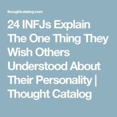 24 INFJs Explain The One Thing They Wish Others Understood About Their Personality | Thought Catalog