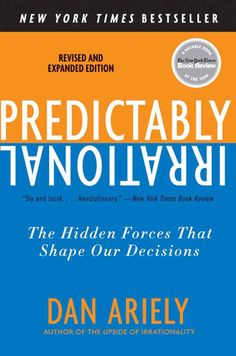 Predictably Irrational, Revised and Expanded Edition: The Hidden Forces That Shape Our Decisions: Dan Ariely: How do we make decisions? How much do we do because others have done it, we think it will work for us, it was the right thing to do? Reading Lists, Book Lists, Reading Den, Ernst Hemingway, Books To Read, My Books, Behavioral Economics, Non Fiction, Literary Fiction