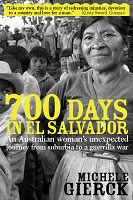 700 Days In El Salvador: An Australian Woman's Unexpected Journey From Suburbia To Guerrilla War.