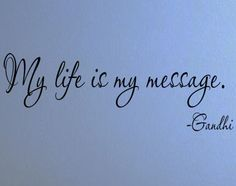 """Tattoo Ideas & Inspiration - Quotes & Sayings   Gandhi: """"My life is my message""""   #Gandhi #Quote, #Life #Quote Inspirational Quotes For Women, Motivational Words, Inspirational Message, Father Poems, Life Map, Empowering Quotes, Positive Words, Words Worth, Your Word"""