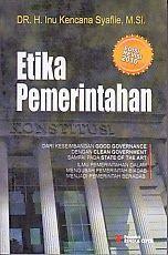 ajibayustore Judul : ETIKA PEMERINTAHAN Pengarang : Dr. H. Inu Kencana Syafiie, M.Si Penerbit : Rineka Cipta