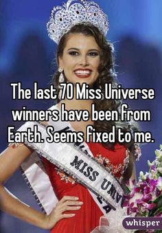 The last 70 Miss Universe winners have been from Earth. Seems fixed to me.