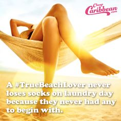 A #TrueBeachLover never loses socks on laundry day because they never had any to begin with.