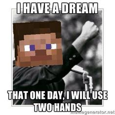 I wish I could use to hands in minecraft .