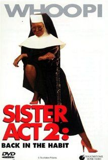 Sister Act 2: Back in the Habit —  The sisters come back to Delores's show to get her back as Sister Mary Clarence to teach music to a group of students in their parochial school which is doomed for closure. One of the girls, who is the most talented of the bunch, is forbidden to sing by her mother, although the choir has made it to the state championship. A group of stereotypical incompetent monks tries to stop them.  (1993)
