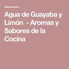 Agua de Guayaba y Limón - Aromas y Sabores de la Cocina