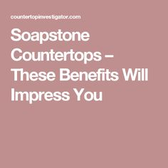 Soapstone Countertops – These Benefits Will Impress You