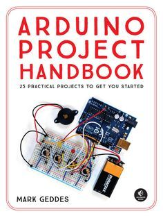 The Arduino Project Handbook, published specialist imprint No Starch Press, is the work Mark Geddes, who lives and works in Dumfries in Scotland.