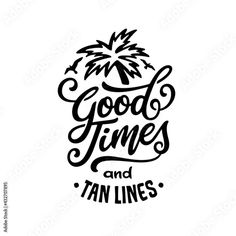 Good times and tan lines hand drawn quote. Summer beach related positive motivational lettering. Perfect for t-shirt prints, posters, vinyl decals, engaravings. Vector vintage illustration. Stock Vector | Adobe Stock