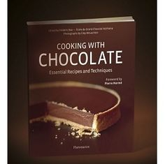 Valrhona's Cooking With Chocolate Essential Recipes and Techniques