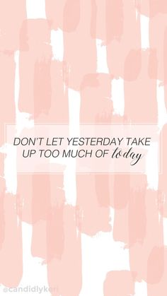"""""""Dont let yesterday take up too much of today"""" cute pink stripe quote inspirational background wallpaper you can download for free on the blog! For any device; mobile, desktop, iphone, android!"""