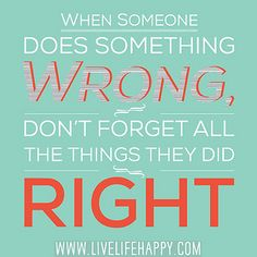 Are you just looking at the things someone did wrong, forgetting all the things they did right?