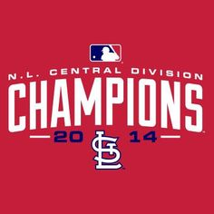 CONGRATULATIONS TO THE ST. LOUIS CARDINALS...THE 2014 NATIONAL LEAGUE CENTRAL DIVISION CHAMPIONS!!!  9-28-14