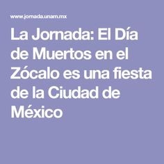 La Jornada: El Día de Muertos en el Zócalo es una fiesta de la Ciudad de México