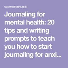 Journaling for mental health: 20 tips and writing prompts to teach you how to start journaling for anxiety and depression, and how to keep the momentum going!