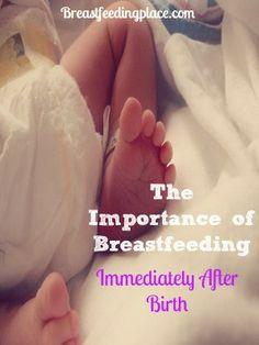 The Importance of Breastfeeding Immediately After Birth    l    www.BreastfeedingPlace.com #birth #breastfeeding