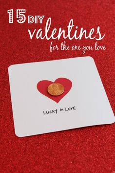 Make a valentine using a penny from the year you met, started dating or married your sweetheart.