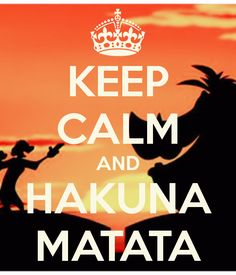 KEEP CALM AND HAKUNA MATATA. Another original poster design created with the Keep Calm-o-matic. Buy this design or create your own original Keep Calm design now. Keep Calm Posters, Keep Calm Quotes, Quotes To Live By, Hakuna Matata, Keep Calm Wallpaper, Keep Calm Pictures, Best Quotes, Funny Quotes, Keep Clam