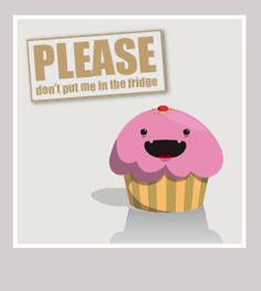 Don't put cupcakes in the fridge!