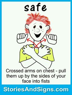 safe | crossed arms on chest - pull them up by the sides of your face into fists [american sign language]