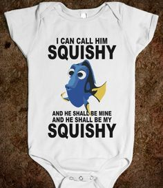 I CAN CALL HIM Squishy And He Shall Be Mine And He Shell Be My Squishy.