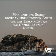 Man darf das Schiff nicht an einen einzigen Anker und das Leben nicht an eine einzige Hoffnung binden.