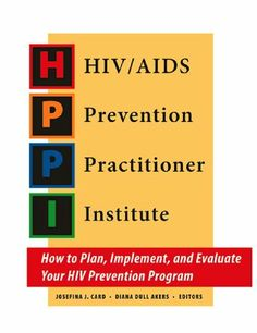 HIV/AIDS Prevention Practitioner Institute: How to Plan, Implement, and Evaluate your HIV Prevention Program by Josefina J. Card. $8.81. 161 pages. Publisher: Sociometrics Press (July 1, 2009) Hiv Prevention, Hiv Aids, July 1, Kindle, How To Plan, Store, Cards, Larger, Maps