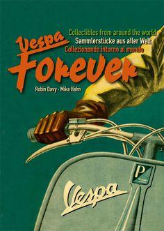 Vespa forever. Sammlerstücke aus aller Welt Autor: Robin Davy, Mike Hahn Verlag: Tornax Media, Korschenbroich (2006)