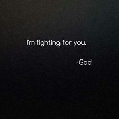 "I'm fighting for you. ~God Exodus 14:14 ""The Lord will fight for you while you keep silent."""