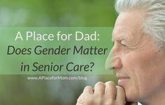 A Place for Dad: Does Gender Matter in Senior Care