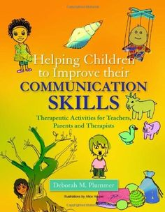 Helping Children to Improve Their Communication Skills: Therapeutic Activities for Teachers, Parents and Therapists by Deborah Plummer, http://www.amazon.com/gp/product/184310959X/ref=cm_sw_r_pi_alp_e9z5pb1HGEWNA