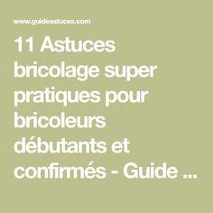 11 Astuces bricolage super pratiques pour bricoleurs débutants et confirmés - Guide Astuces