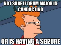 I feel this way watching other drum majors at competition. Some look like they're trying to fly off the podium, others look like they're swimming, others look like they're just plain spazzing out.