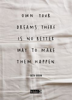Inspiring Quote: Own your dreams!