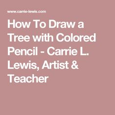 How To Draw a Tree with Colored Pencil - Carrie L. Lewis, Artist & Teacher