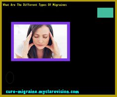 What Are The Different Types Of Migraines 132333 - Cure Migraine