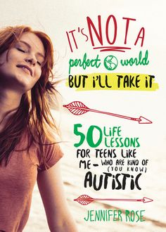 It's Not a Perfect World, but I'll Take It: 50 Life Lessons for Teens Like Me Who Are Kind of (You Know) Autistic